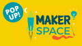 Makerspace POP UP!